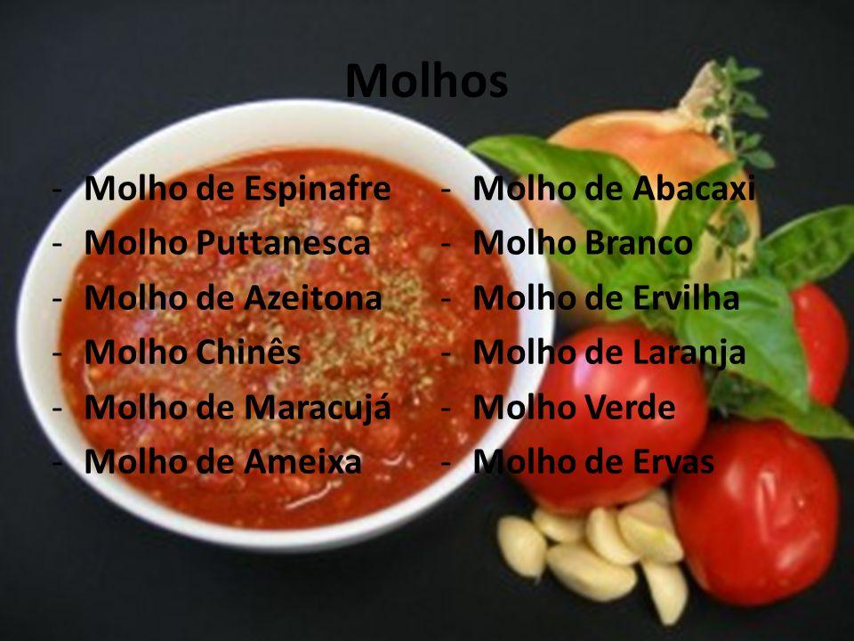 Molhos -Molho de Espinafre -Molho Puttanesca -Molho de Azeitona -Molho Chinês -Molho de Maracujá -Molho de Ameixa -Molho de Abacaxi -Molho Branco -Mol