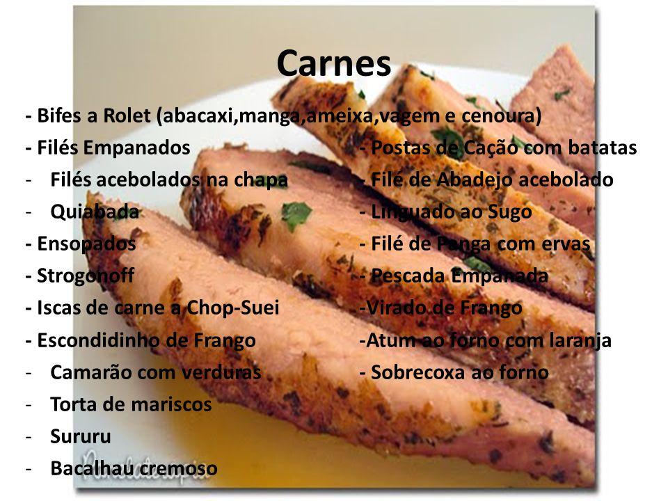 Carnes - Bifes a Rolet (abacaxi,manga,ameixa,vagem e cenoura) - Filés Empanados- Postas de Cação com batatas -Filés acebolados na chapa- Filé de Abade