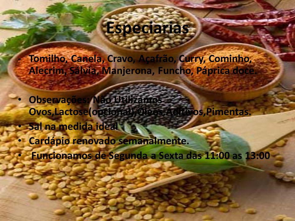 Especiarias -Tomilho, Canela, Cravo, Açafrão, Curry, Cominho, Alecrim, Sálvia, Manjerona, Funcho, Páprica doce. Observações: Não Utilizamos Ovos,Lacto