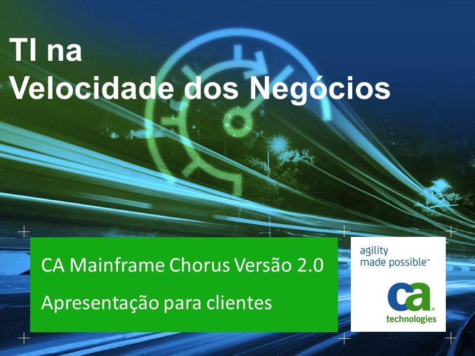 TI na Velocidade dos Negócios CA Mainframe Chorus Versão 2.0 Apresentação para clientes