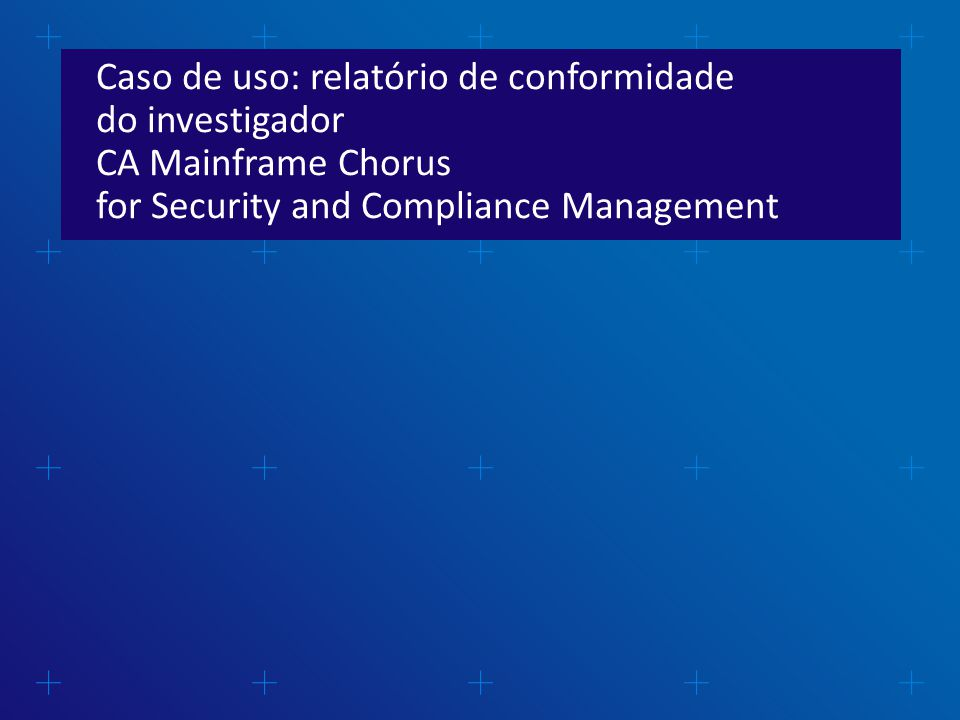 Caso de uso: relatório de conformidade do investigador CA Mainframe Chorus for Security and Compliance Management