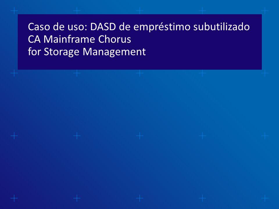 Caso de uso: DASD de empréstimo subutilizado CA Mainframe Chorus for Storage Management
