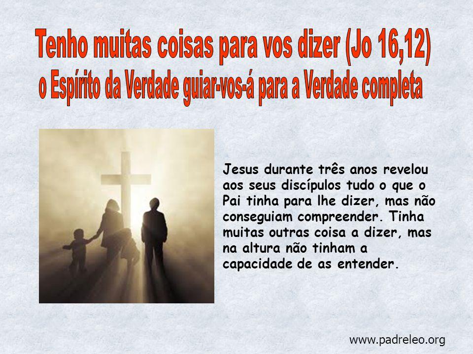 Jesus durante três anos revelou aos seus discípulos tudo o que o Pai tinha para lhe dizer, mas não conseguiam compreender. Tinha muitas outras coisa a