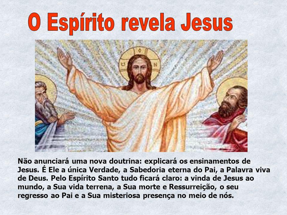 Não anunciará uma nova doutrina: explicará os ensinamentos de Jesus. É Ele a única Verdade, a Sabedoria eterna do Pai, a Palavra viva de Deus. Pelo Es