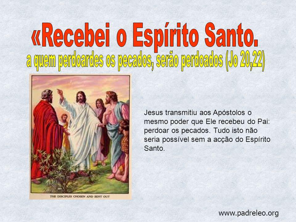 Jesus transmitiu aos Apóstolos o mesmo poder que Ele recebeu do Pai: perdoar os pecados. Tudo isto não seria possível sem a acção do Espírito Santo. w