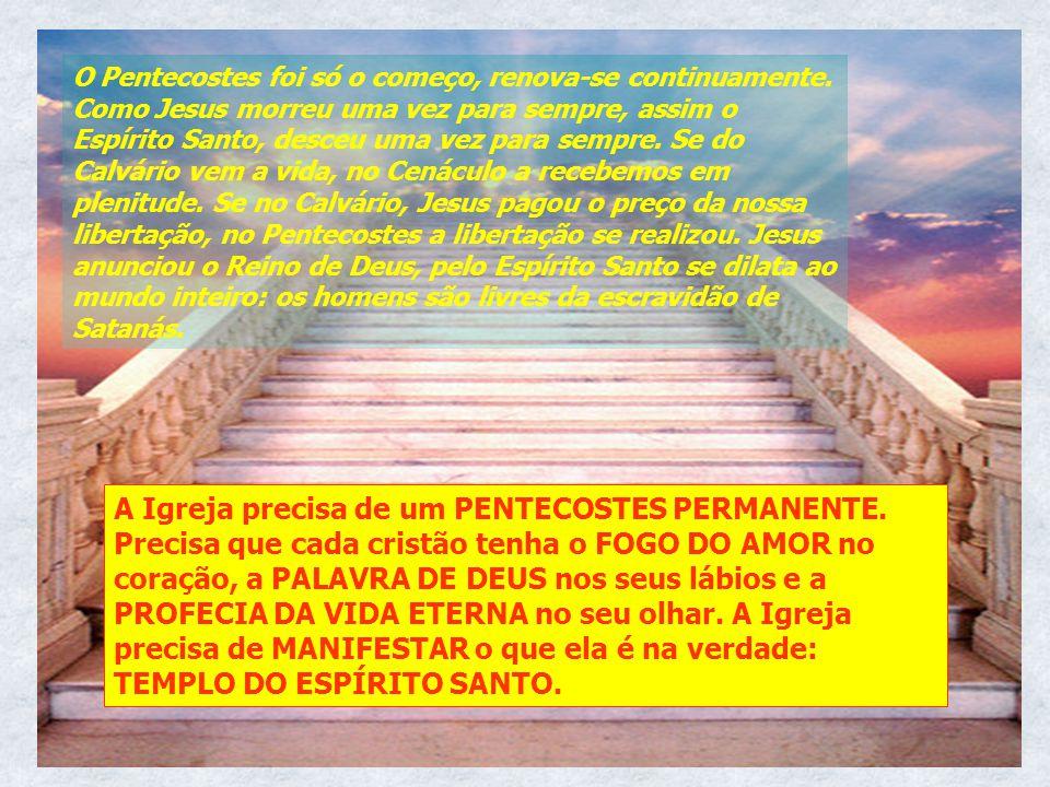 O Pentecostes foi só o começo, renova-se continuamente. Como Jesus morreu uma vez para sempre, assim o Espírito Santo, desceu uma vez para sempre. Se
