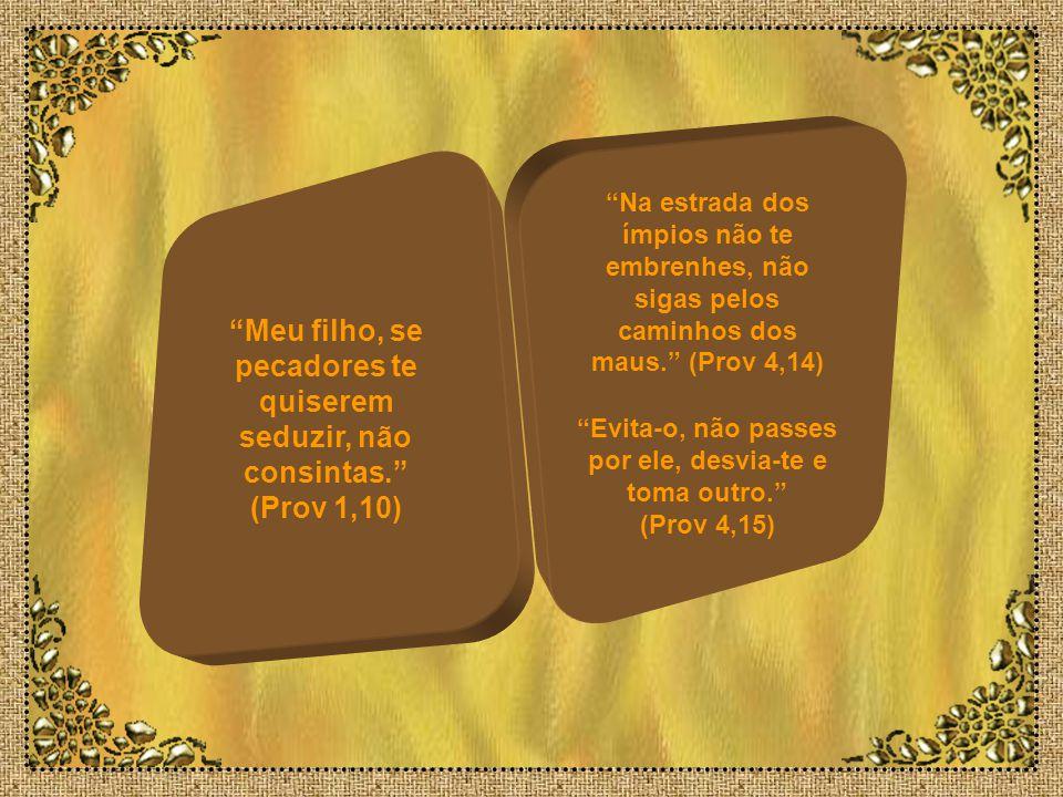 Ouve, meu filho, a instrução de teu pai: não desprezes o ensinamento de tua mãe. (Prov 1,8) Meu filho, não te esqueças de meu ensinamento e guarda meu