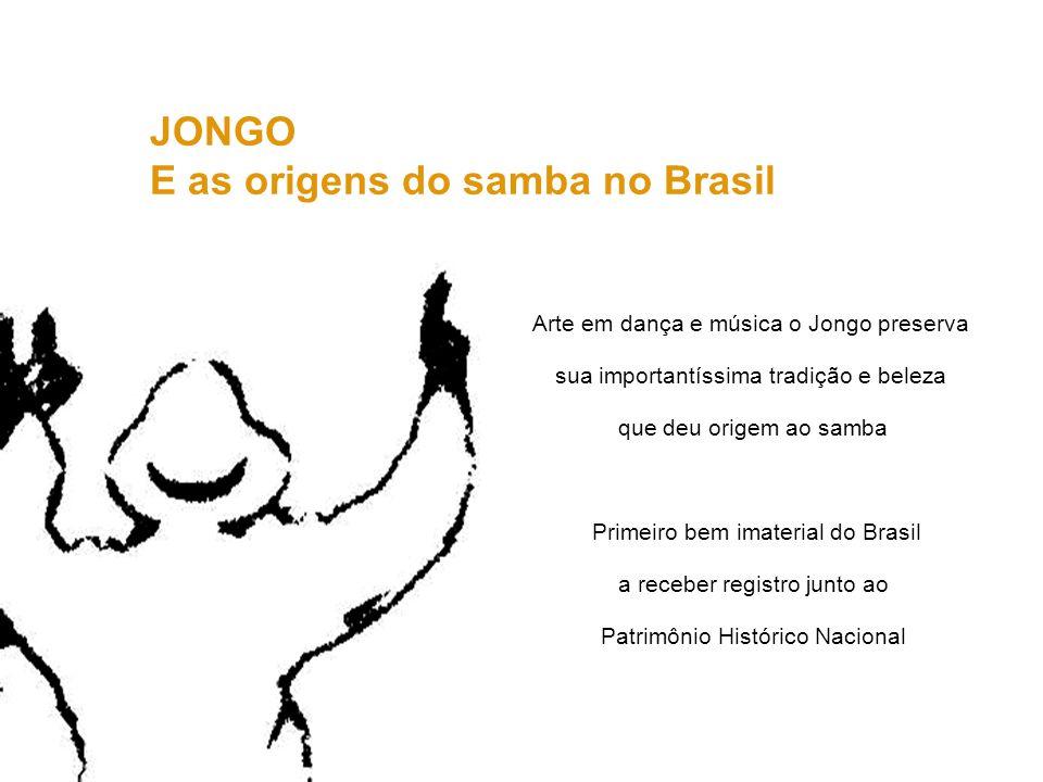 JONGO E as origens do samba no Brasil Arte em dança e música o Jongo preserva sua importantíssima tradição e beleza que deu origem ao samba Primeiro b