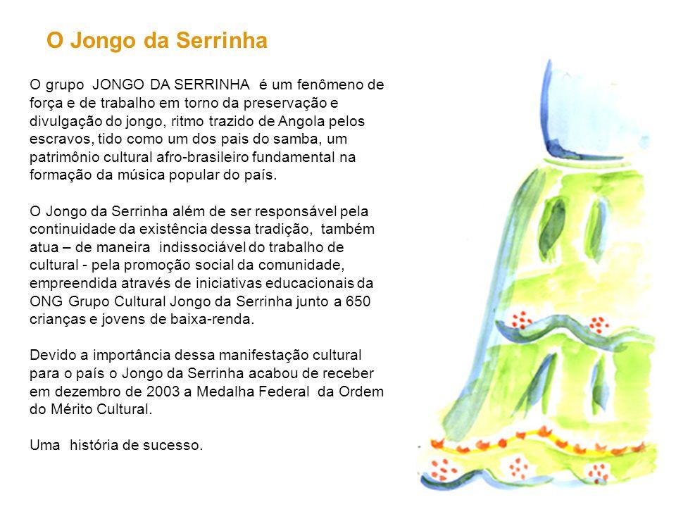 O Jongo da Serrinha O grupo JONGO DA SERRINHA é um fenômeno de força e de trabalho em torno da preservação e divulgação do jongo, ritmo trazido de Ang