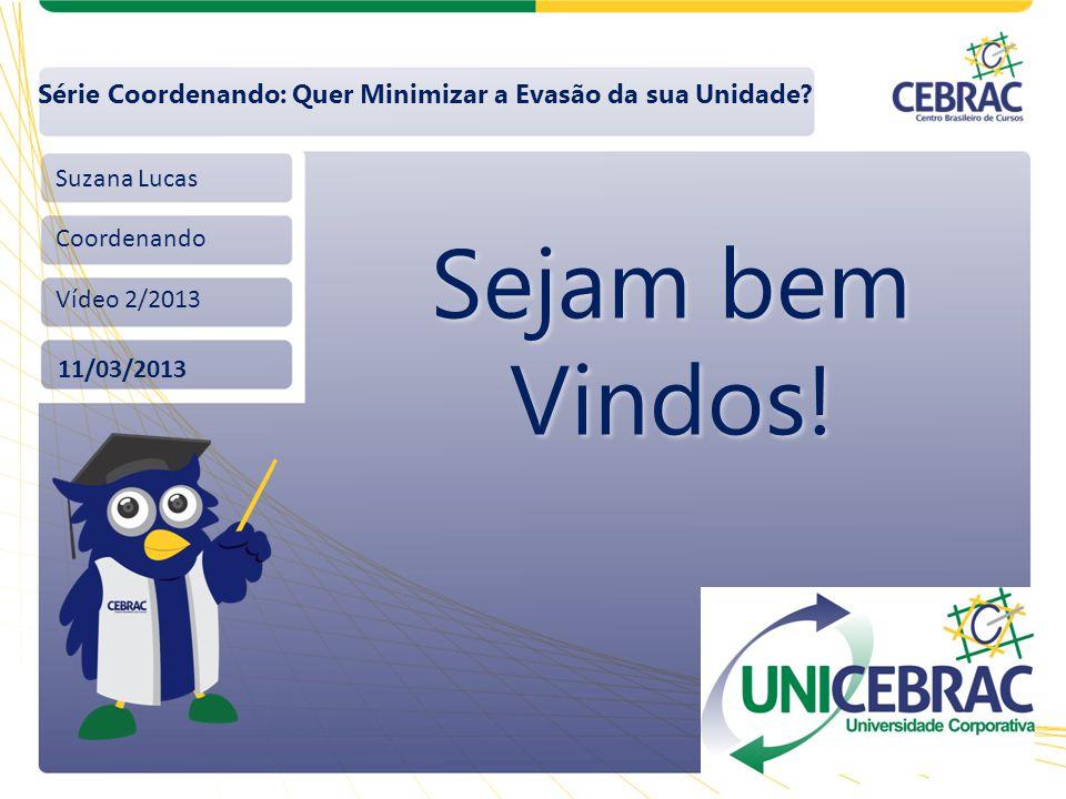 Suzana Lucas Coordenando Vídeo 2/2013 11/03/2013 Série Coordenando: Quer Minimizar a Evasão da sua Unidade? Sejam bem Vindos!