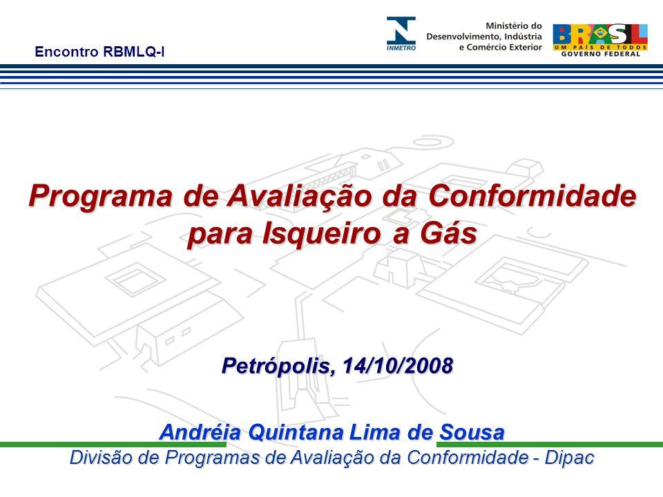 Encontro RBMLQ-I Andréia Quintana Lima de Sousa Divisão de Programas de Avaliação da Conformidade - Dipac Programa de Avaliação da Conformidade para Isqueiro a Gás Petrópolis, 14/10/2008