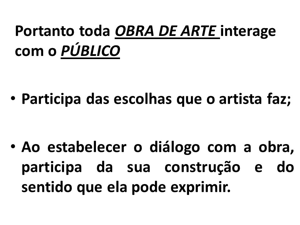 Portanto toda OBRA DE ARTE interage com o PÚBLICO Participa das escolhas que o artista faz; Ao estabelecer o diálogo com a obra, participa da sua cons