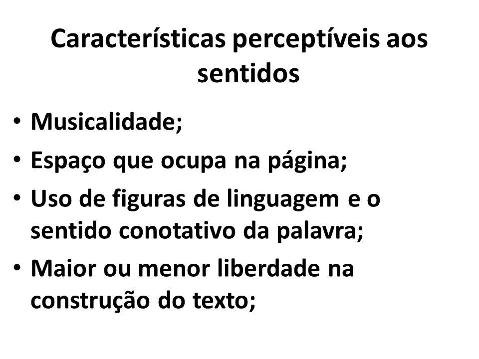 Características perceptíveis aos sentidos Musicalidade; Espaço que ocupa na página; Uso de figuras de linguagem e o sentido conotativo da palavra; Mai