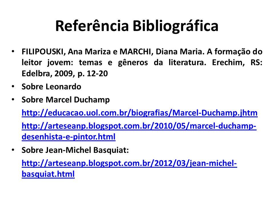 Referência Bibliográfica FILIPOUSKI, Ana Mariza e MARCHI, Diana Maria. A formação do leitor jovem: temas e gêneros da literatura. Erechim, RS: Edelbra