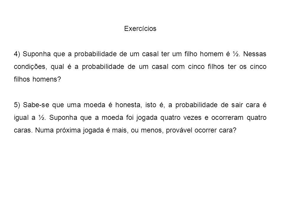 Exercícios 4) Suponha que a probabilidade de um casal ter um filho homem é ½.