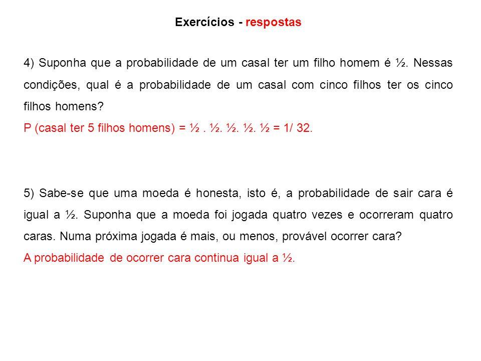Exercícios - respostas 4) Suponha que a probabilidade de um casal ter um filho homem é ½.