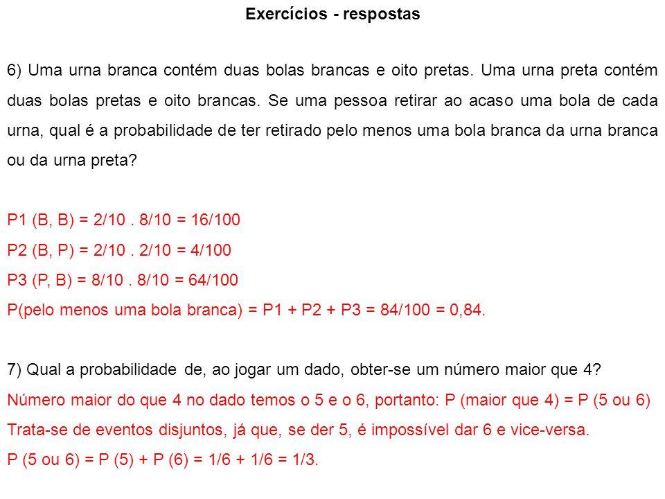 Exercícios - respostas 6) Uma urna branca contém duas bolas brancas e oito pretas.