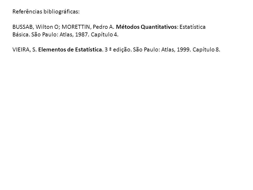 Referências bibliográficas: BUSSAB, Wilton O; MORETTIN, Pedro A.