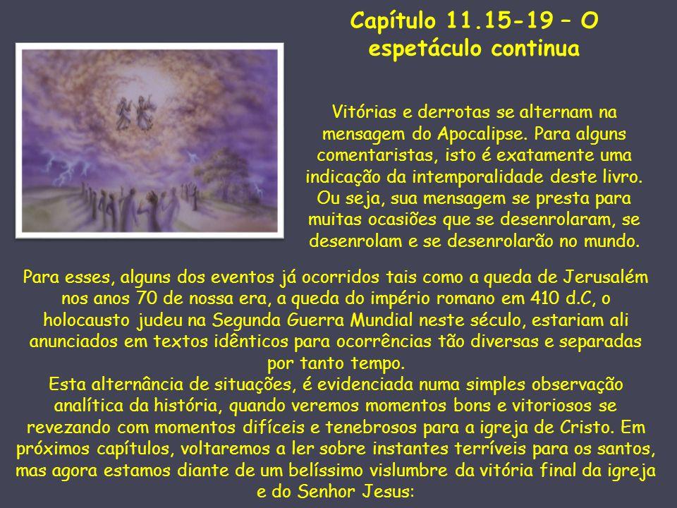 Capítulo 11.15-19 – O espetáculo continua Vitórias e derrotas se alternam na mensagem do Apocalipse.