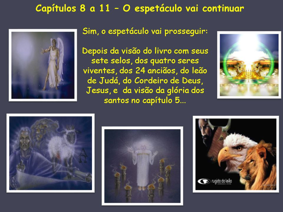 Capítulo 10.1-11 – O espetáculo continua A linguagem agora é mais figurada ainda e por isso mesmo, de difícil interpretação.