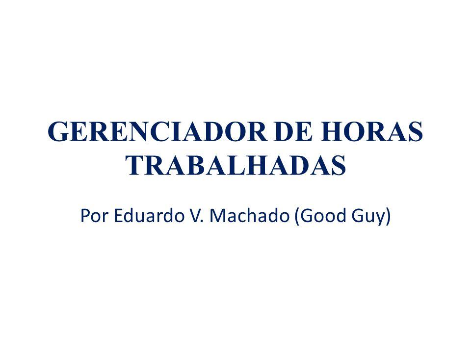 GERENCIADOR DE HORAS TRABALHADAS Por Eduardo V. Machado (Good Guy)