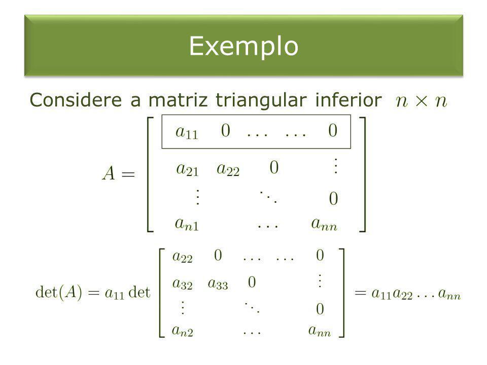 Exemplo Considere a matriz triangular inferior
