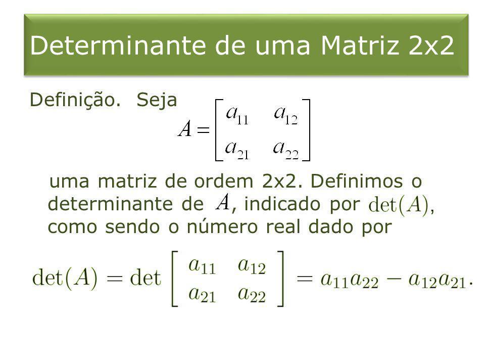 Determinante de uma Matriz 2x2 Definição. Seja uma matriz de ordem 2x2. Definimos o determinante de, indicado por como sendo o número real dado por