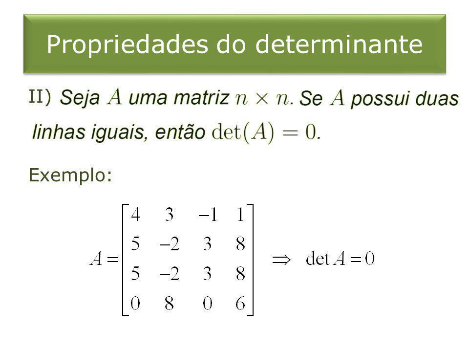 Propriedades do determinante II) Exemplo: