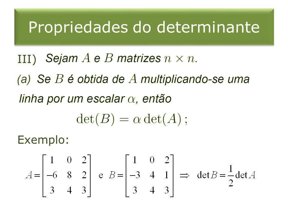 Propriedades do determinante III) Exemplo: