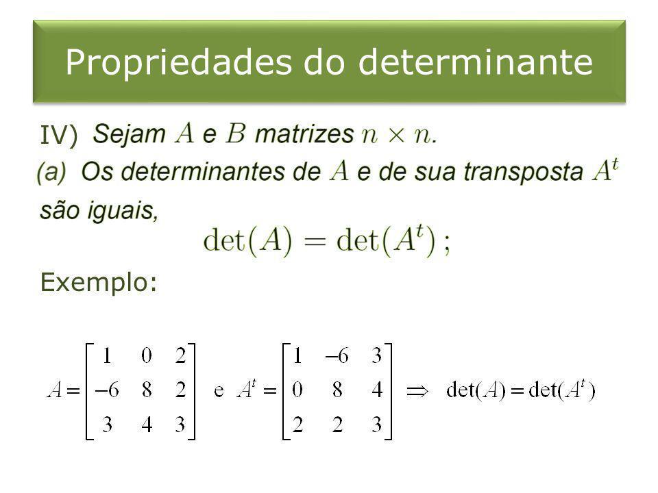 Propriedades do determinante IV) Exemplo: