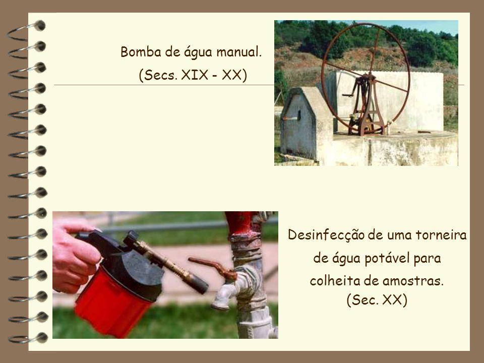 Bomba de água manual. (Secs. XIX - XX) Desinfecção de uma torneira de água potável para colheita de amostras. (Sec. XX)