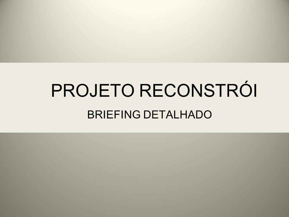 PROJETO RECONSTRÓI BRIEFING DETALHADO