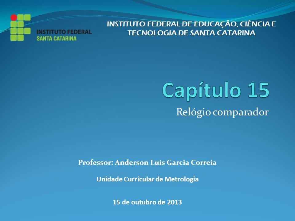 Relógio comparador INSTITUTO FEDERAL DE EDUCAÇÃO, CIÊNCIA E TECNOLOGIA DE SANTA CATARINA Professor: Anderson Luís Garcia Correia Unidade Curricular de