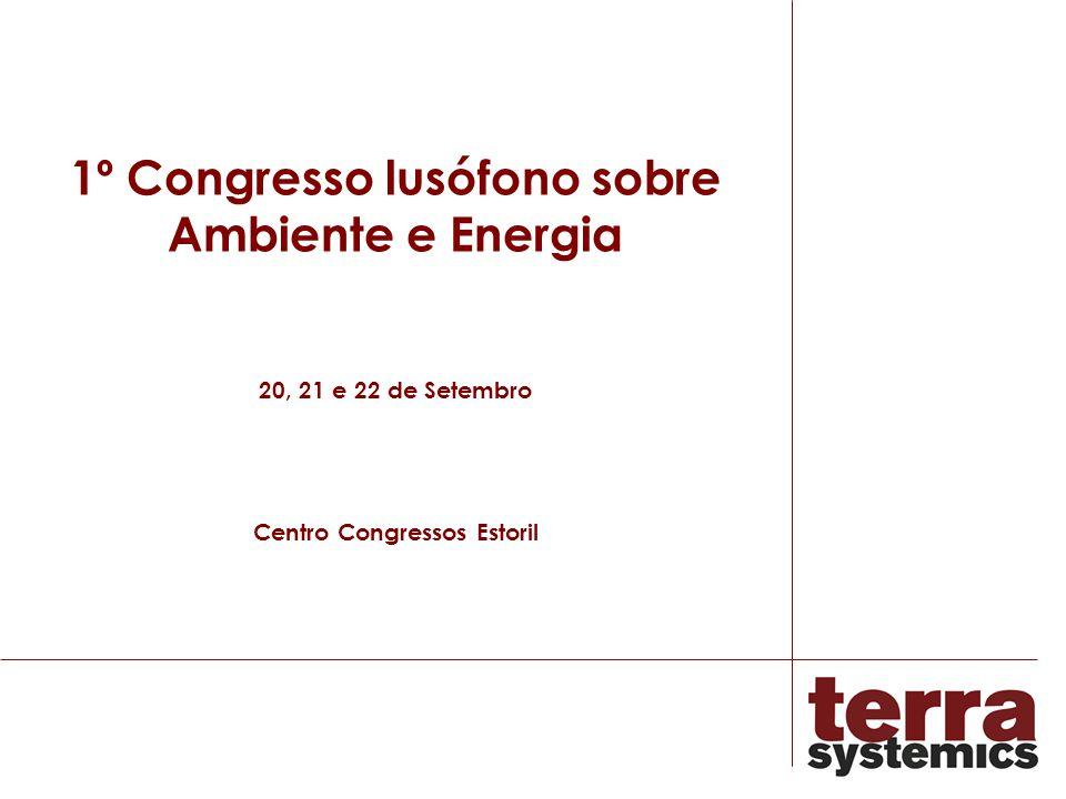 1º Congresso lusófono sobre Ambiente e Energia 20, 21 e 22 de Setembro Centro Congressos Estoril
