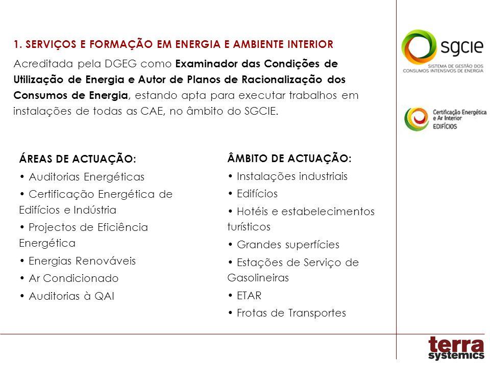 1. SERVIÇOS E FORMAÇÃO EM ENERGIA E AMBIENTE INTERIOR Acreditada pela DGEG como Examinador das Condições de Utilização de Energia e Autor de Planos de