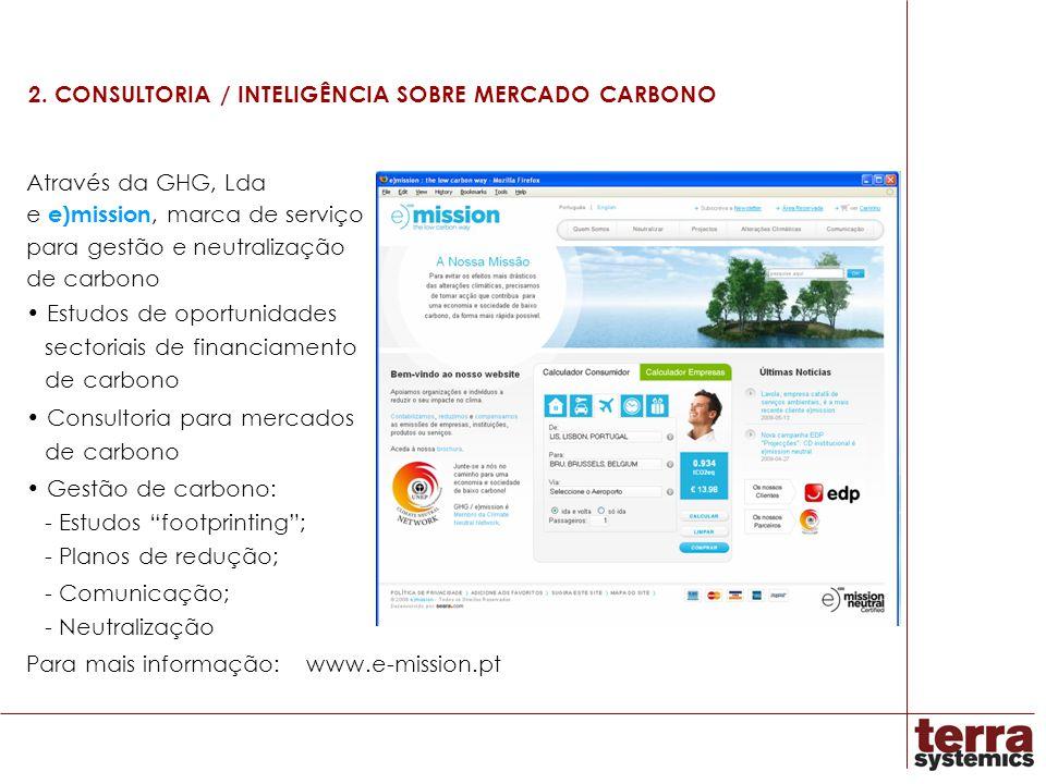 2. CONSULTORIA / INTELIGÊNCIA SOBRE MERCADO CARBONO Através da GHG, Lda e e)mission, marca de serviço para gestão e neutralização de carbono Estudos d
