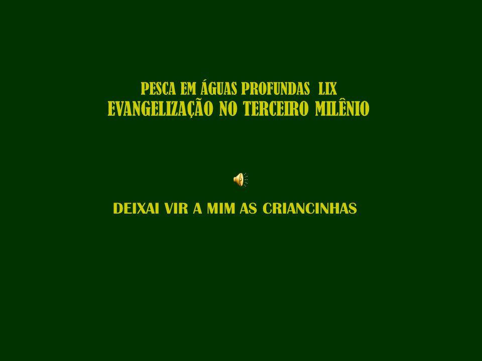 PESCA EM ÁGUAS PROFUNDAS LIX EVANGELIZAÇÃO NO TERCEIRO MILÊNIO DEIXAI VIR A MIM AS CRIANCINHAS