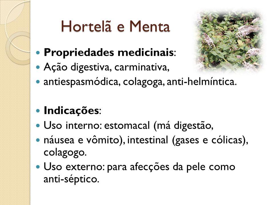 Hortelã e Menta Propriedades medicinais: Ação digestiva, carminativa, antiespasmódica, colagoga, anti-helmíntica.
