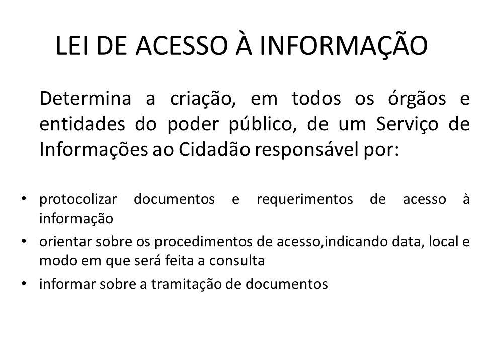 LEI DE ACESSO À INFORMAÇÃO Determina a criação, em todos os órgãos e entidades do poder público, de um Serviço de Informações ao Cidadão responsável p