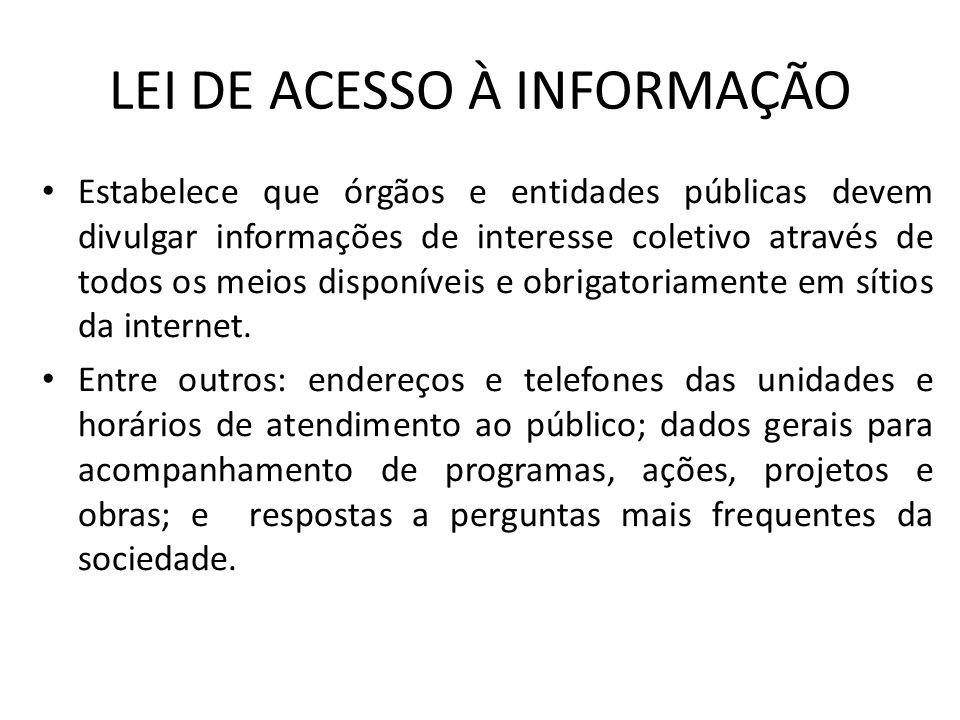 LEI DE ACESSO À INFORMAÇÃO Estabelece que órgãos e entidades públicas devem divulgar informações de interesse coletivo através de todos os meios dispo