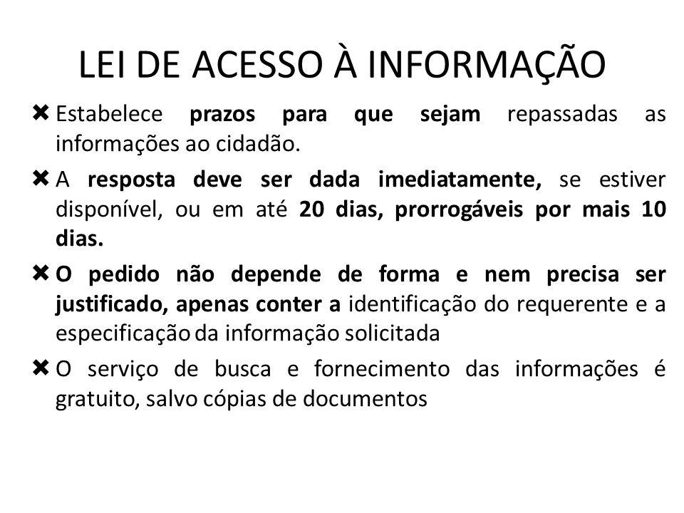 LEI DE ACESSO À INFORMAÇÃO Estabelece prazos para que sejam repassadas as informações ao cidadão. A resposta deve ser dada imediatamente, se estiver d