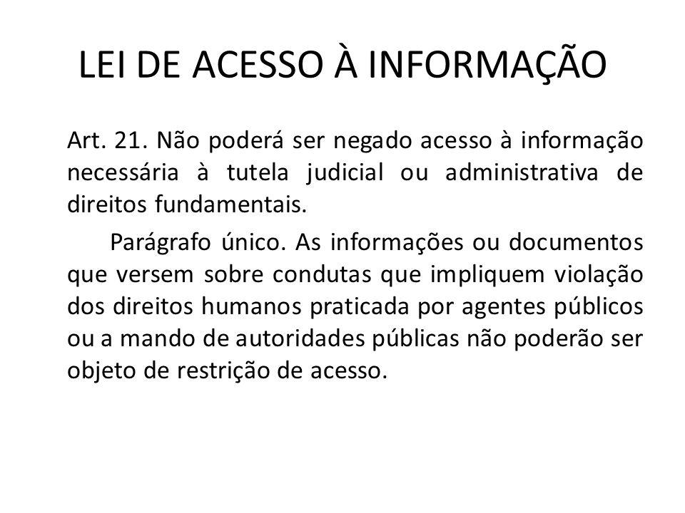 Art. 21. Não poderá ser negado acesso à informação necessária à tutela judicial ou administrativa de direitos fundamentais. Parágrafo único. As inform