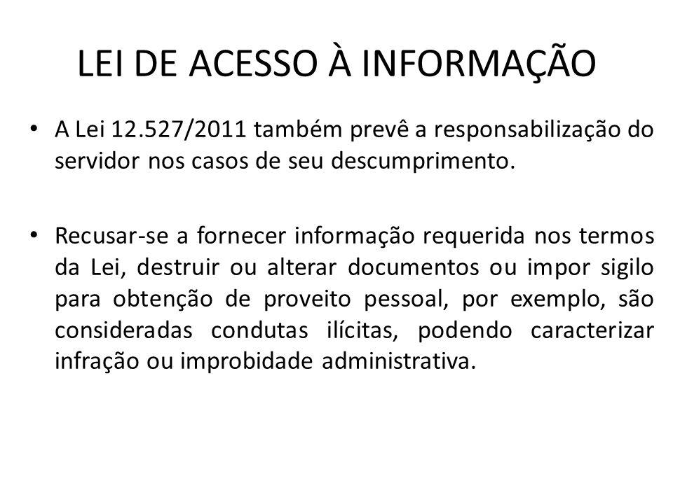 LEI DE ACESSO À INFORMAÇÃO A Lei 12.527/2011 também prevê a responsabilização do servidor nos casos de seu descumprimento. Recusar-se a fornecer infor