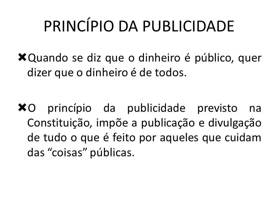 PRINCÍPIO DA PUBLICIDADE Quando se diz que o dinheiro é público, quer dizer que o dinheiro é de todos. O princípio da publicidade previsto na Constitu