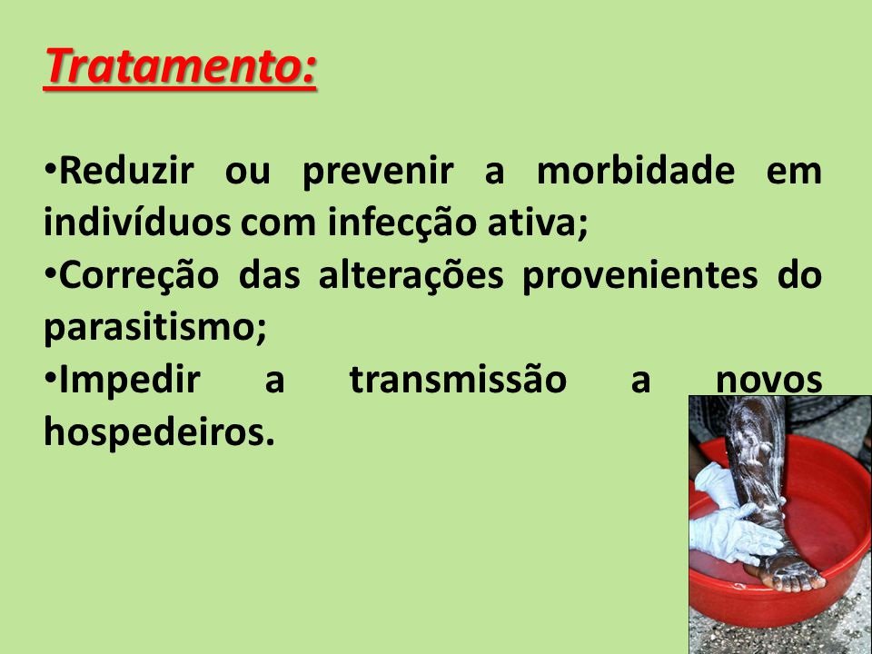 Tratamento: Reduzir ou prevenir a morbidade em indivíduos com infecção ativa; Correção das alterações provenientes do parasitismo; Impedir a transmiss