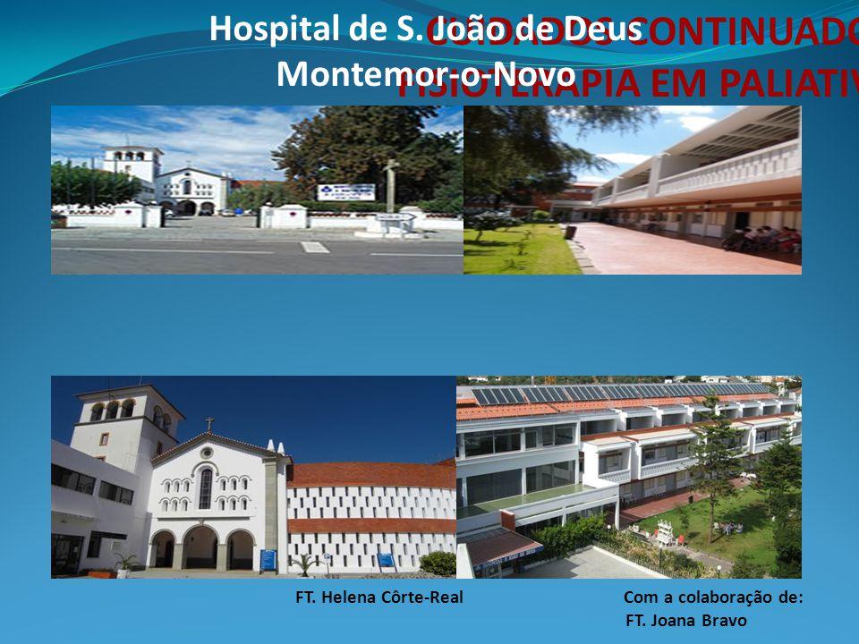 CUIDADOS CONTINUADOS FISIOTERAPIA EM PALIATIVOS Hospital de S. João de Deus Montemor-o-Novo FT. Helena Côrte-Real Com a colaboração de: FT. Joana Brav