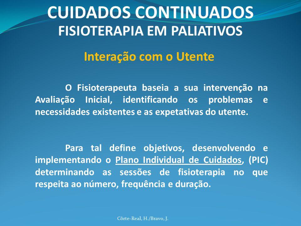 Côrte-Real, H./Bravo, J. CUIDADOS CONTINUADOS FISIOTERAPIA EM PALIATIVOS Interação com o Utente O Fisioterapeuta baseia a sua intervenção na Avaliação