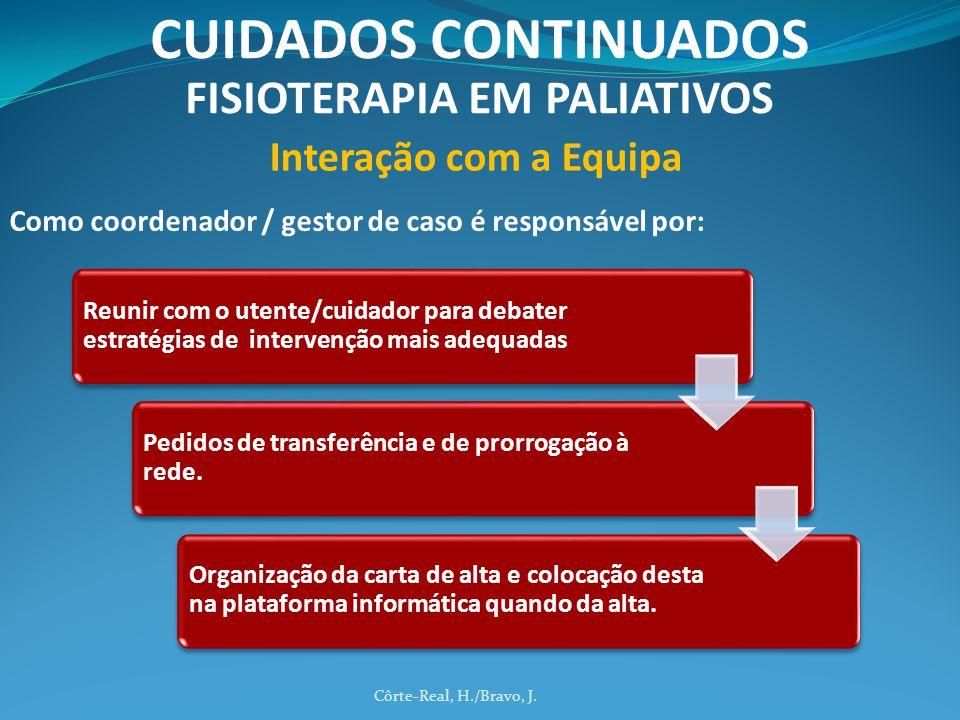 Côrte-Real, H./Bravo, J. CUIDADOS CONTINUADOS FISIOTERAPIA EM PALIATIVOS Interação com a Equipa Como coordenador / gestor de caso é responsável por: R