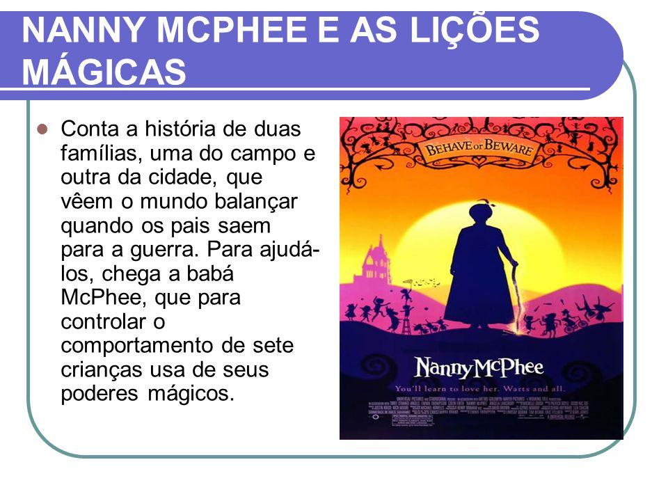 NANNY MCPHEE E AS LIÇÕES MÁGICAS Conta a história de duas famílias, uma do campo e outra da cidade, que vêem o mundo balançar quando os pais saem para