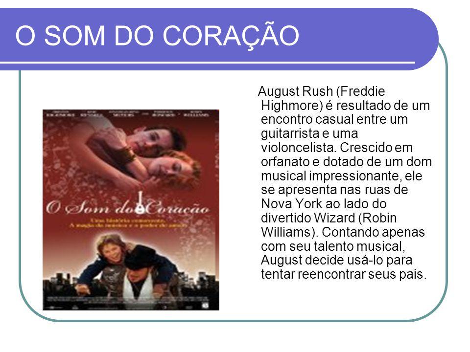 O SOM DO CORAÇÃO August Rush (Freddie Highmore) é resultado de um encontro casual entre um guitarrista e uma violoncelista. Crescido em orfanato e dot